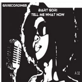 Bart Gori - Tell Me What Now [GR Recordings]