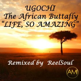 Ugochi - Life, So Amazing (ReelSoul Remix) [Altra Music Inc]