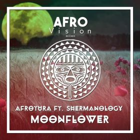 AfroTura, Shermanology - Moonflower [Afro Vision Records]