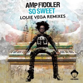 Amp Fiddler - So Sweet (Louie Vega Remixes) [Vega Records]