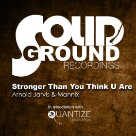 Arnold Jarvis, Mannix - Stronger Than You Think U Are [Solid Ground Recordings]