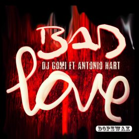 DJ Gomi, Antonio Hart - Bad Love [Dopewax]