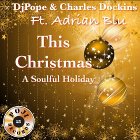 DJ Pope & Charles Dockins feat. Adrian Blu - This Christmas (A Soulful Holiday)