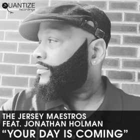Jersey Maestros Feat. Jonathan Holman - Your Day is Coming [Quantize Recordings]