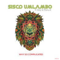 Sisco Umlambo feat. Didy & Manu K - Why So Complicated [Multi-Racial Records]