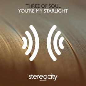 Three Of Soul - You're My Starlight [Stereocity]