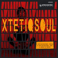XtetiQsoul - We Are One EP [Afrocentric Records]