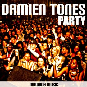 Damien Tones - Party [Mowana Music]