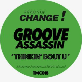 Groove Assassin - Thinkin' Bout U [Things May Change!]