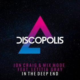 Jon Craig & Mix Mode feat. Letitia Gray - In The Deep End [Discopolis Recordings]