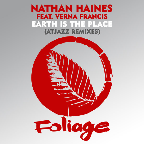 Nathan Haines, Verna Francis - Earth Is The Place (Atjazz Remixes) [Foliage Records]