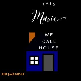 Roy Jazz Grant - This Music We Call House [Apt D4 Records]