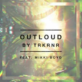 TRKRNR feat. Mikki Boyd - OUTLOUD [Catch The Ghost Records]