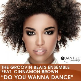 The Groovin Beats Ensemble feat. Cinnamon Brown - Do You Wanna Dance [Quantize Recordings]