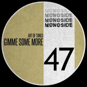 Art Of Tones - Gimme Some More [MONOSIDE]