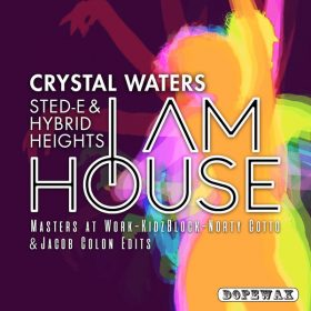 Crystal Waters, Sted-E & Hybrid Heights - I Am House (Edits) [Dopewax]