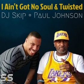 DJ Skip & Paul Johnson - I Aint Got No Soul - Twisted [S&S Records]