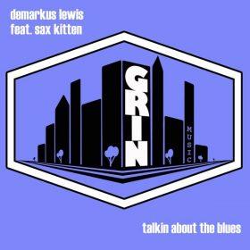 Demarkus Lewis feat. Sax Kitten - Talkin About The Blues [Grin Music]