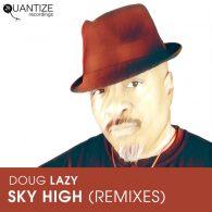 Doug Lazy - Sky High (The Remixes) [Quantize Recordings]