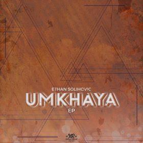Ethan Solihovic - Umkhaya EP [Xpressed Records]