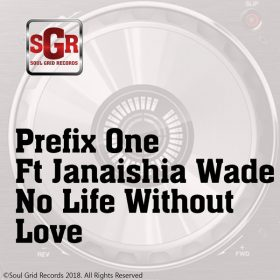 Janaishia Wade, Prefix One - No Life Without Love [Soul Grid Records]