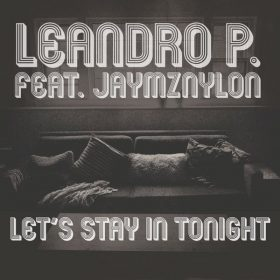 Leandro P. feat. Jaymz Nylon - Let's Stay In Tonight [Nylon Trax]