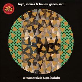 Luyo, Stones & Bones, Greco Soul - U Mama Ulele feat. Halala [Double Cheese Records]