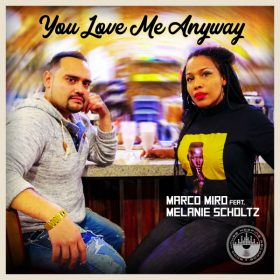 Marco Miro, Melanie Scholtz - You Love Me Anyway [Good House Keeping Inc]