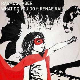 Rasmus Faber, Renae Rain - What Do You Do [Farplane]