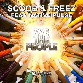 Scoob & Freez, Native Pulse - We The People [Quantize Recordings]