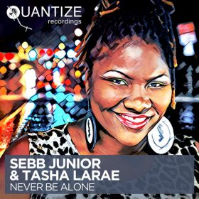 Sebb Junior & Tasha LaRae - Never Be Alone [Quantize Recordings]