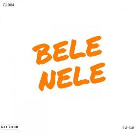 Ta-Ice - Bele Nele [Get Loud]