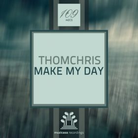 ThomChris - Make My Day [Muzicasa Recordings]