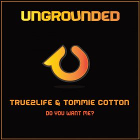 True2Life & Tommie Cotton - Do You Want Me [Grounded Records]