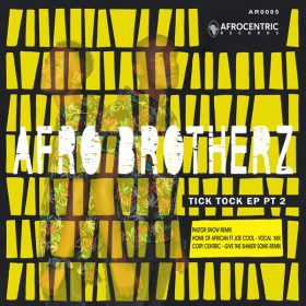 Afro Brotherz - Tick Tock EP, Pt. 2 [Afrocentric Records]