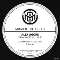 Alex Agore - Give Me What U Got [Moment Of Truth Records]