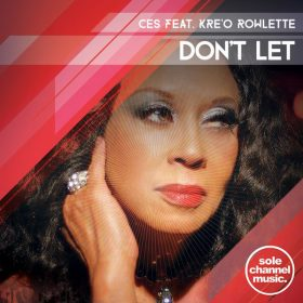 Ces, Kre'o Rowlette - Don't Let [SOLE Channel Music]