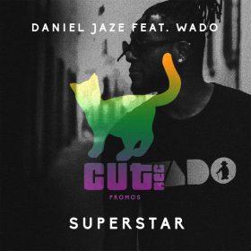 Daniel Jaze Feat. Wado - Superstar [Cut Rec Promos]