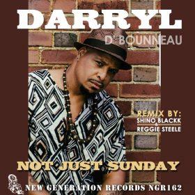 Darryl D' Bonneau - Not Just Sunday ( Shino Blackk & Reggie Steele Mixes) [New Generation Records]
