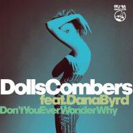 Dolls Combers, Dana Byrd - Don't You Ever Wonder Why [IRMA DANCEFLOOR]