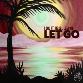 Ezel feat. Rebel Layonn - Let Go [Bayacou Records]