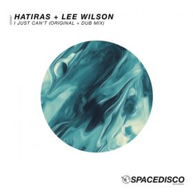 Hatiras, Lee Wilson - I Just Can't [Spacedisco Records]