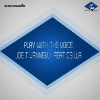 Joe T Vannelli feat. Csilla - Play With The Voice [Armada Music]