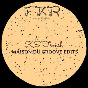 Ks French - Maison du Groove Edits [FKR]