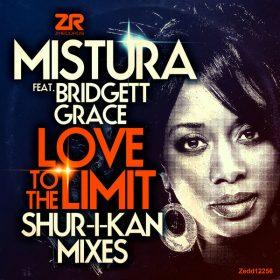 Mistura feat. Bridgett Grace - Love To The Limit (Shur-I-Kan Remixes) [Z Records]