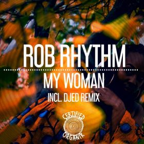 Rob Rhythm - My Woman [Certified Organik Records]