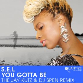 S.e.l, DJ Spen - You Gotta Be (The Jay Kutz & DJ Spen Remix) [Quantize Recordings]