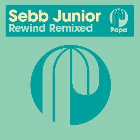 Sebb Junior - Rewind Remixed [Papa Records]