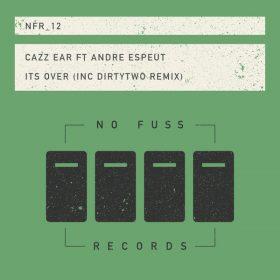 Cazz Ear, Andre Espeut - It's Over [No Fuss Records]