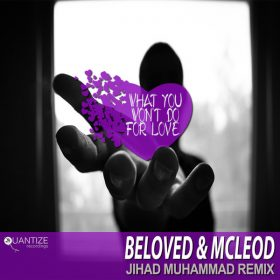 DJ Beloved, Mcleod - What You Won't Do For Love (The Jihad Muhammad Remix) [Quantize Recordings]